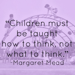 margaret-mead-quote-children-must-be-taught-how-to-think