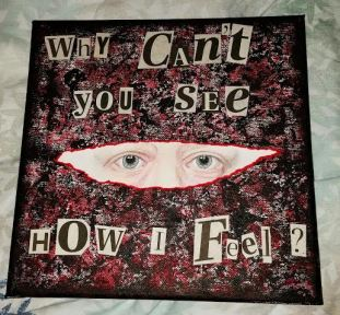 Why can't you see how I feel? By Artist Emma Phillips