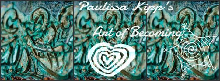 Paulissa Kipp - The Art of Becoming